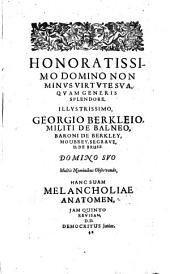 The Anatomy of Melancholy: What it Is, with All the Kinds, Causes, Symptomes, Prognostickes, and Seuerall Cures of it : in Three Partitions, with Their Severall Sections, Members & Subsections