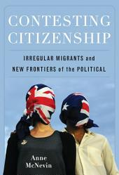 Contesting Citizenship: Irregular Migrants and New Frontiers of the Political