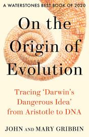On the Origin of Evolution  Tracing    Darwin   s Dangerous Idea    from Aristotle to DNA PDF