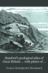 Stanford's Geological Atlas of Great Britain ... with Plates of Characteristic Fossils: Preceded by a Description of the Geological Structure of Great Britain and Its Counties; and of the Features Observable Along the Principal Lines of Railway