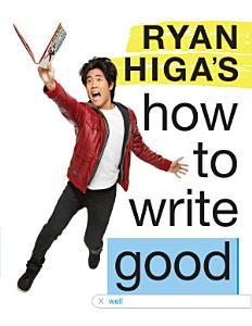 Ryan Higa s How to Write Good Book