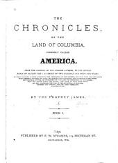 The Chronicles, of the Land of Columbia: Commonly Called America. From the Landing of the Pilgrim Fathers, to the Second Reign of Ulysses the I., a Period of Two Hundred and Fifty-two Years ...