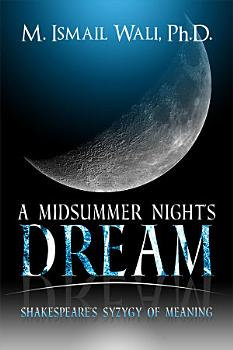 A Midsummer Night s Dream  Shakespeare s Syzygy of Meaning PDF