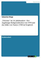 """""""Toleranz"""" im 16. Jahrhundert - Der Augsburger Religionsfrieden von 1555 und das Edikt von Nantes 1598 im Vergleich"""