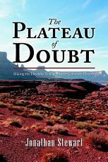 The Plateau of Doubt  Hiking the Hayduke Trail across the Colorado Plateau PDF