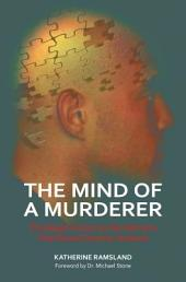 The Mind of a Murderer: Privileged Access to the Demons that Drive Extreme Violence: Privileged Access to the Demons That Drive Extreme Violence