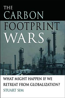 Carbon Footprint Wars  What Might Happen If We Retreat From Globalization