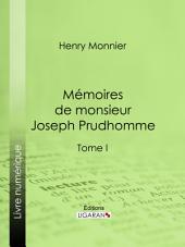 Mémoires de monsieur Joseph Prudhomme: Volume1