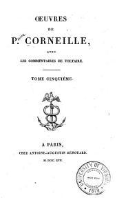 Oeuvres de P. Corneille: avec les commentaires de Voltaire, Volume5