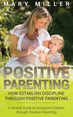 Positive Parenting: How Establish Discipline through Positive Parenting