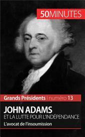 John Adams et la lutte pour l'indépendance: L'avocat de l'insoumission