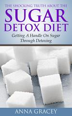 The Shocking Truth About The Sugar Detox Diet