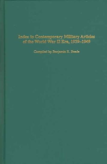 Index to Contemporary Military Articles of the World War II Era  1939 1949 PDF