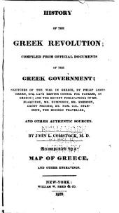 History of the Greek Revolution: Compiled from Official Documents of the Greek Government : Sketches of the War in Greece, by Phillip James Green, (Esq. Late British Consul for Patrass, in Greece), and the Recent Publications of Mr. Blaquiere, Mr. Humphrey, Mr. Emerson, Count Pecchio, Rt. Hon. Col. Stanlope, the Modern Traveller, and Other Authentic Sources
