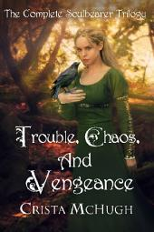 Trouble, Chaos, and Vengeance: The Frist Three Books of the Soulbearer Series