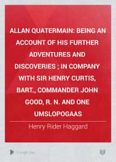 Allan Quatermain: Being an Account of His Further Adventures and Discoveries in Company with Sir Henry Curtis, Bart., Commander John Good, R. N., and One Umslopogaas