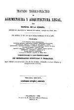 Tratado de la legislacion de arquitectura, agrimensura y caminos vecinales. With tables and plans