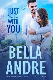 Just To Be With You (Seattle Sullivans #3) (The Sullivans, Book 12): Contemporary Romance