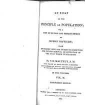 An Essay on the Principle of Population, Or, A View of Its Past and Present Effects on Human Happiness: With an Inquiry Into Our Prospects Respecting the Future Removal Or Mitigation of the Evils which it Occasions, Volume 2