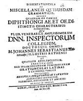 Dissertatiuncula de miscellaneis quibusdam grammaticis, inprimis quasnam ob causas diphthongi ae et oe distinctis characteribus pingantur
