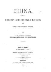 China: Ergebnisse eigener Reisen un darauf gegründeter Studien. [With, Atlas], Band 1