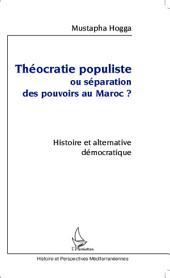 Théocratie populiste ou séparation des pouvoirs au Maroc ?: Histoire et alternative démocratique
