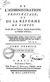 De l'administration provinciale, et de la reforme de l'impot. Par feu M. Le Trone (i.e. Trosne) ... Tome premier (-second): Volume1