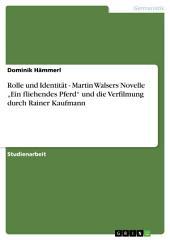 """Rolle und Identität - Martin Walsers Novelle """"Ein fliehendes Pferd"""" und die Verfilmung durch Rainer Kaufmann"""