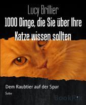 1000 Dinge, die Sie über Ihre Katze wissen sollten: Dem Raubtier auf der Spur