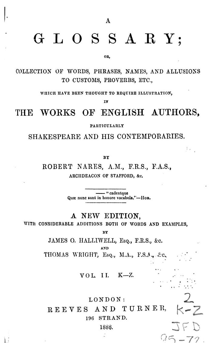 A Glossary, Or, Collection of Words, Phrases, Names, and Allusions to Customs, Proverbs, Etc., which Have Been Thought to Require Illustration, in the Works of English Authors, Particularly Shakespeare and His Contemporaries: K-Z