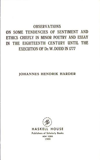 Observations on Some Tendencies of Sentiment and Ethics Chiefly in Minor Poetry and Essay in the Eighteenth Century Until the Execution of Dr  Dodd in 1777 PDF