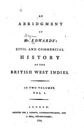 An Abridgment of Mr. Edwards's Civil and Commercial History of the British West Indies: In Two Volumes, Volume 1