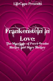 Frankenstein In Love: The Marriage of Percy Bysshe Shelley and Mary Shelley