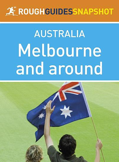 Melbourne and around Rough Guides Snapshot Australia  includes the Yarra Valley  Mornington Peninsula  Phillip Island and the Dandenongs  PDF