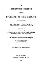 """A Scriptural Defence of the Doctrine of the Trinity: Or a Check to Modern Arianism as Taught by Campbellites, Hicksites, New Lights, Universalists and Mormons, and Especially by a Sect Calling Themselves """"Christians"""""""