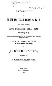 Catalogue of the Library collected by the late Professor Amos Dean ... Now offered for sale ... by Joseph Sabin, etc