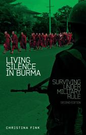 Living Silence in Burma: Surviving under Military Rule, Edition 2