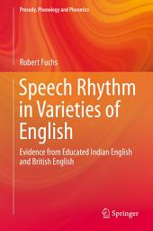 Speech Rhythm in Varieties of English: Evidence from Educated Indian English and British English
