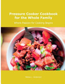 Pressure Cooker Cookbook for the Whole Family