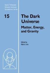 The Dark Universe: Matter, Energy and Gravity