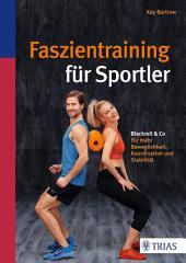 Faszientraining für Sportler: Blackroll & Co: Für mehr Beweglichkeit, Koordination und Stabilität
