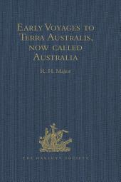 Early Voyages to Terra Australis, now called Australia: A Collection of Documents, and Extracts from early Manuscript Maps, illustrative of the History of Discovery on the Coasts of that vast Island, from the Beginning of the Sixteenth Century to the Time of Captain Cook