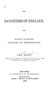 The Daughters of England: Their Position in Society, Character, and Responsibilities