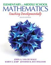Elementary and Middle School Mathematics: Teaching Developmentally, Edition 8