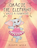 Gracie the Elephant Walks a Tightrope Book