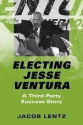 Electing Jesse Ventura Book PDF