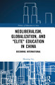 Neoliberalism  Globalization  and  Elite  Education in China