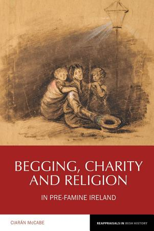 Begging  Charity and Religion in Pre Famine Ireland PDF