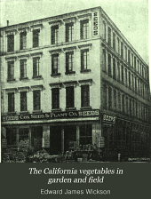 The California Vegetables in Garden and Field: A Manual of Practice, with and Without Irrigation, for Semitropical Countries