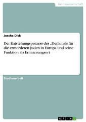 """Der Entstehungsprozess des """"Denkmals für die ermordeten Juden in Europa und seine Funktion als Erinnerungsort"""
